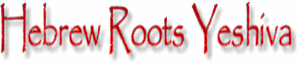 Hebrew Roots Yeshiva